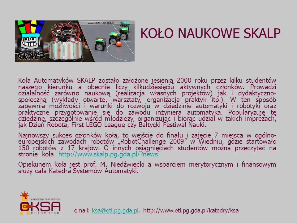 KOŁO NAUKOWE SKALP Koła Automatyków SKALP zostało założone jesienią 2000 roku przez kilku studentów naszego kierunku a obecnie liczy kilkudziesięciu a