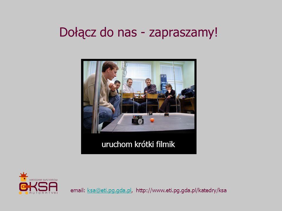 Dołącz do nas - zapraszamy! email: ksa@eti.pg.gda.pl, http://www.eti.pg.gda.pl/katedry/ksaksa@eti.pg.gda.pl uruchom krótki filmik