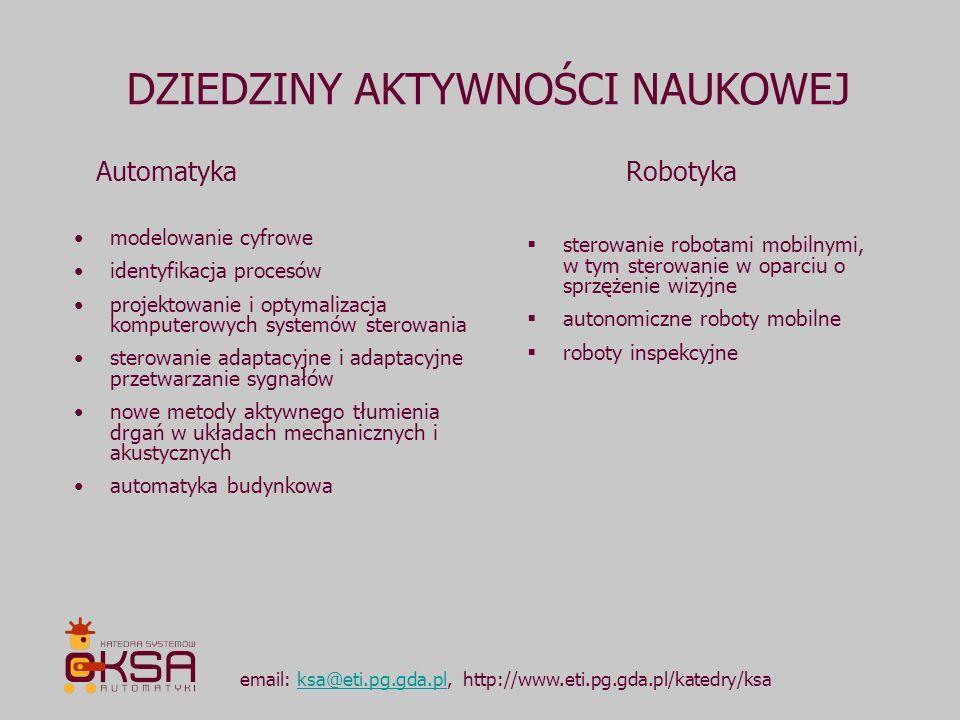 DZIEDZINY AKTYWNOŚCI NAUKOWEJ email: ksa@eti.pg.gda.pl, http://www.eti.pg.gda.pl/katedry/ksaksa@eti.pg.gda.pl AutomatykaRobotyka sterowanie robotami m