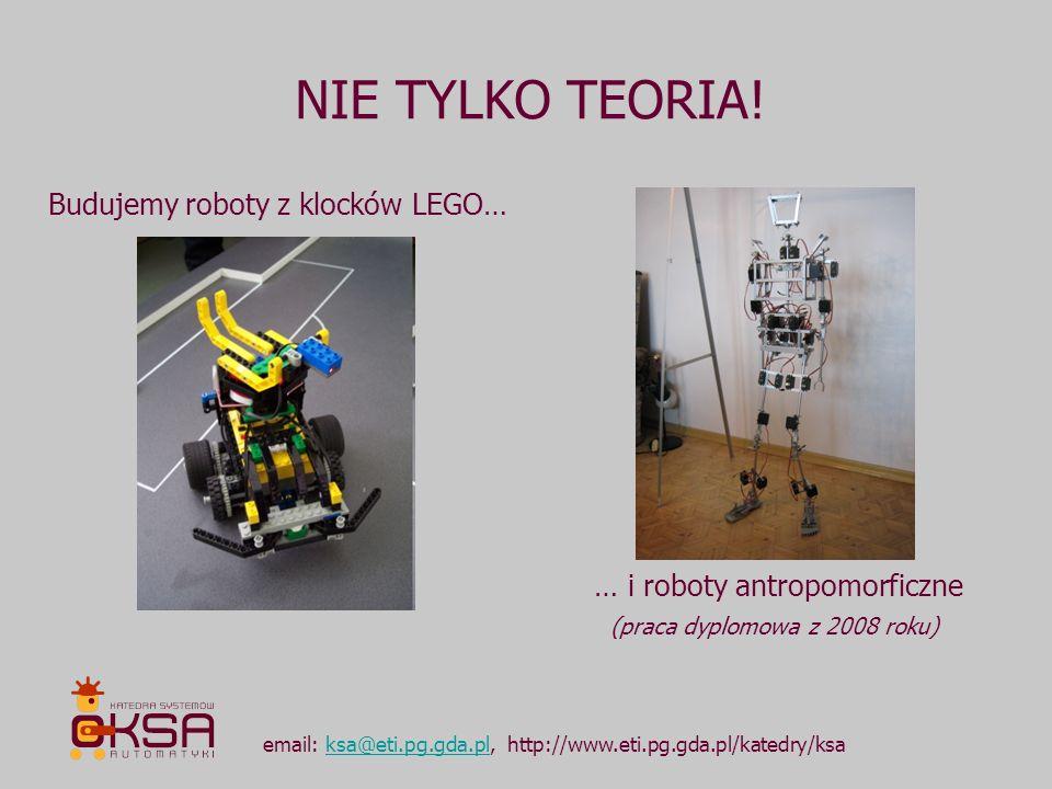 NIE TYLKO TEORIA! email: ksa@eti.pg.gda.pl, http://www.eti.pg.gda.pl/katedry/ksaksa@eti.pg.gda.pl Budujemy roboty z klocków LEGO… … i roboty antropomo