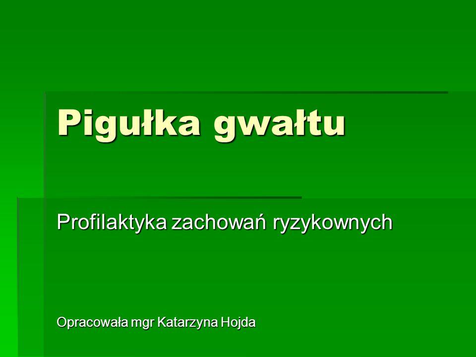 Pigułka gwałtu Profilaktyka zachowań ryzykownych Opracowała mgr Katarzyna Hojda Opracowała mgr Katarzyna Hojda