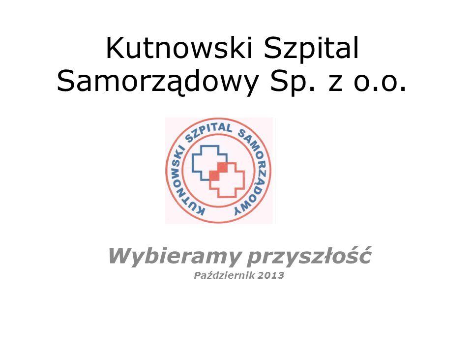 Kutnowski Szpital Samorządowy Sp. z o.o. Wybieramy przyszłość Październik 2013