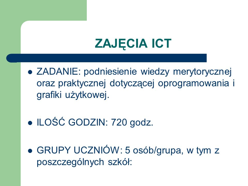 ZAJĘCIA ICT ZADANIE: podniesienie wiedzy merytorycznej oraz praktycznej dotyczącej oprogramowania i grafiki użytkowej. ILOŚĆ GODZIN: 720 godz. GRUPY U
