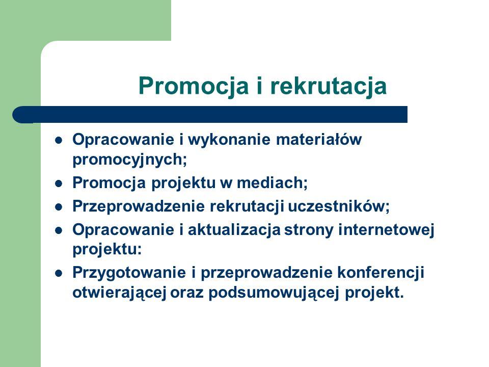 Promocja i rekrutacja Opracowanie i wykonanie materiałów promocyjnych; Promocja projektu w mediach; Przeprowadzenie rekrutacji uczestników; Opracowani