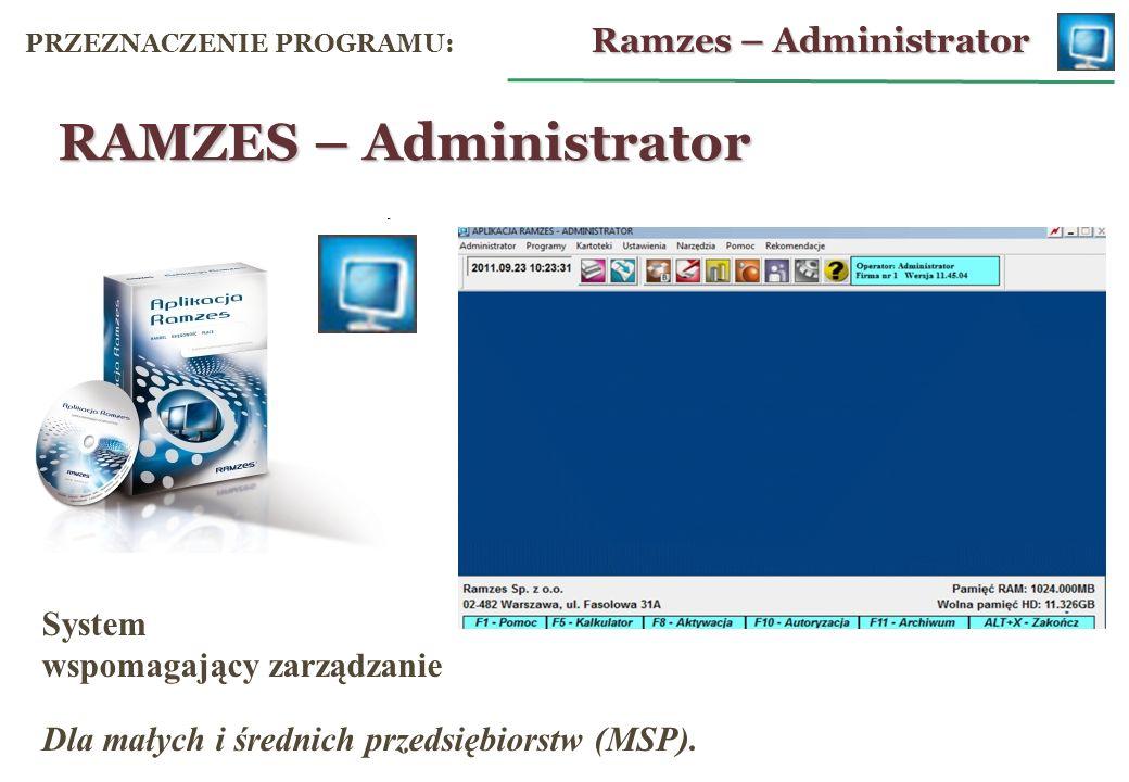 System wspomagający zarządzanie Dla małych i średnich przedsiębiorstw (MSP). RAMZES – Administrator Ramzes – Administrator PRZEZNACZENIE PROGRAMU: