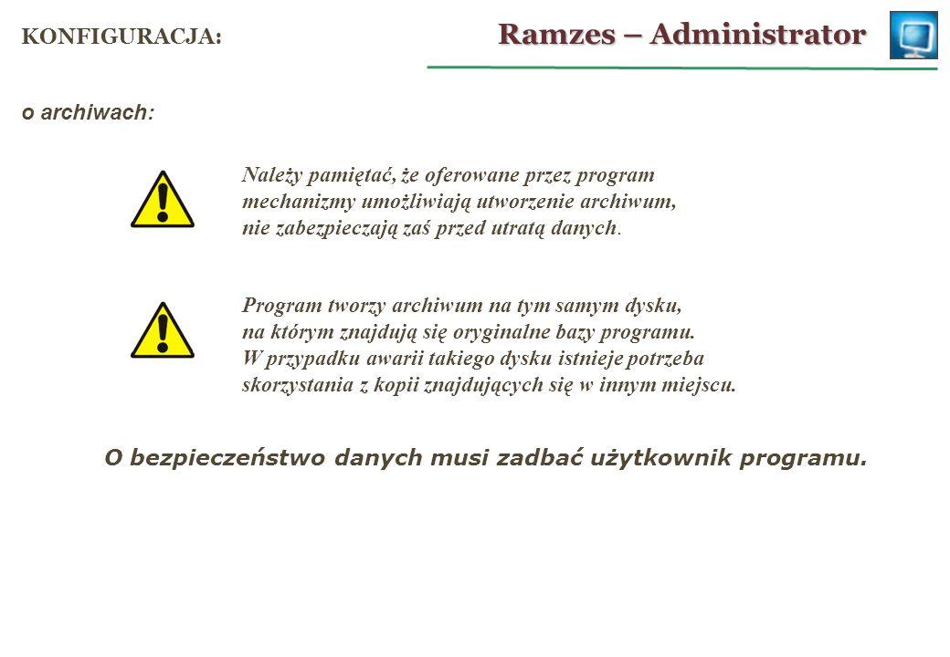 o archiwach: Ramzes – Administrator KONFIGURACJA: Program tworzy archiwum na tym samym dysku, na którym znajdują się oryginalne bazy programu. W przyp