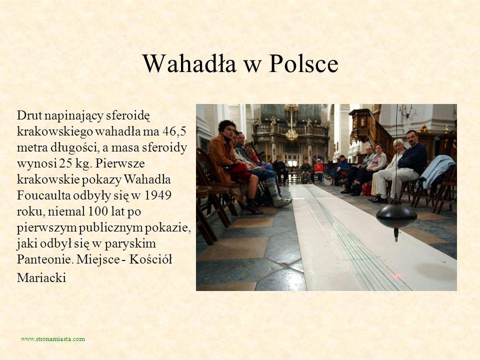 Wahadła w Polsce Drut napinający sferoidę krakowskiego wahadła ma 46,5 metra długości, a masa sferoidy wynosi 25 kg. Pierwsze krakowskie pokazy Wahadł