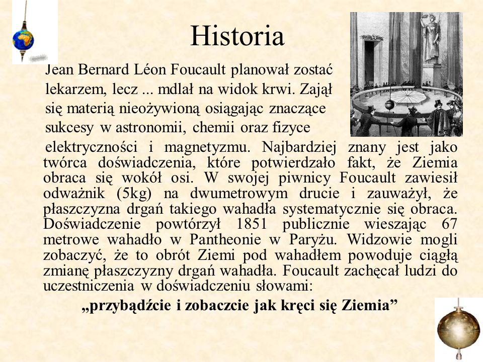 Wahadło Foucaulta Gdyby wahadło Foucaulta było umieszczone na biegunie, płaszczyzna jego wahań dokonywałaby pełnego obrotu w ciągu ok.
