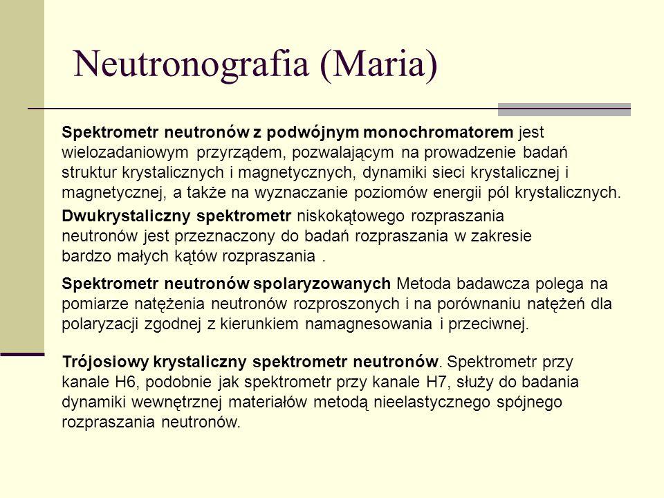 Neutronografia (Maria) Spektrometr neutronów z podwójnym monochromatorem jest wielozadaniowym przyrządem, pozwalającym na prowadzenie badań struktur k