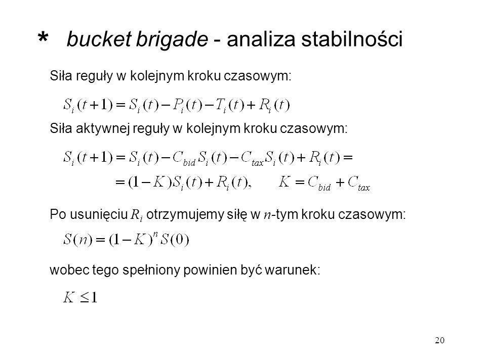 20 bucket brigade - analiza stabilności Siła aktywnej reguły w kolejnym kroku czasowym: Po usunięciu R i otrzymujemy siłę w n -tym kroku czasowym: wob
