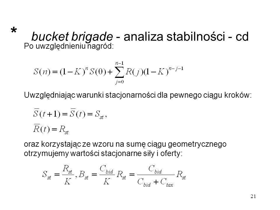 21 bucket brigade - analiza stabilności - cd Uwzględniając warunki stacjonarności dla pewnego ciągu kroków: oraz korzystając ze wzoru na sumę ciągu ge