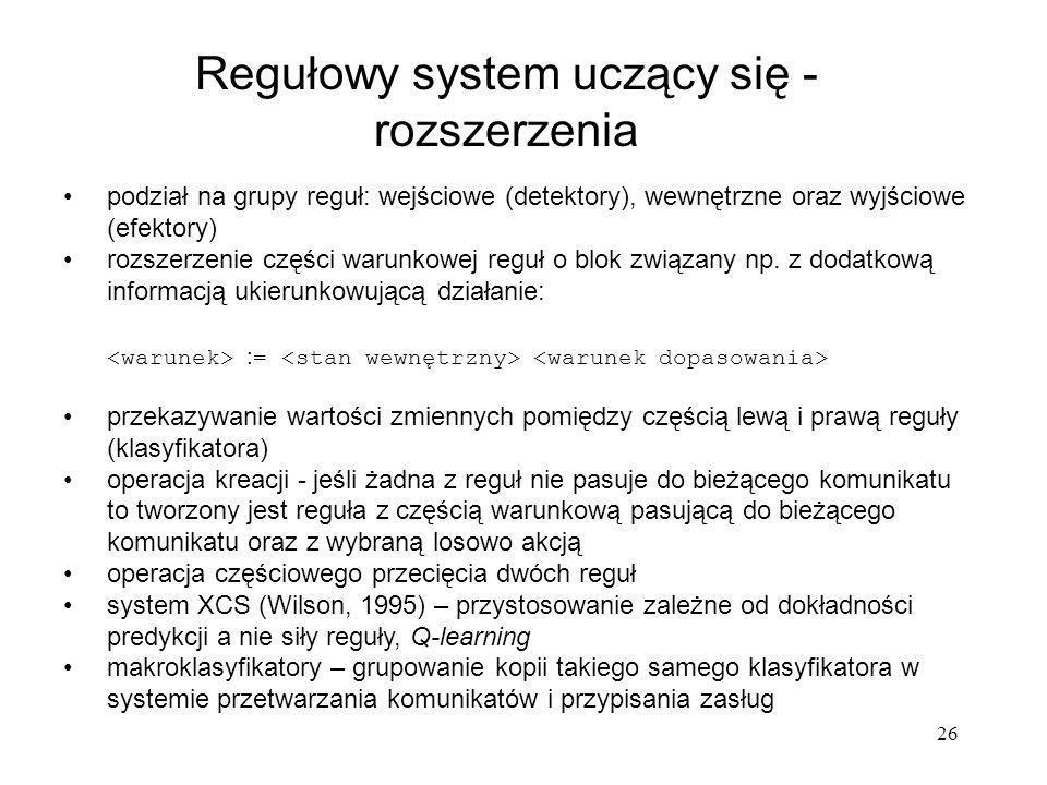 26 podział na grupy reguł: wejściowe (detektory), wewnętrzne oraz wyjściowe (efektory) rozszerzenie części warunkowej reguł o blok związany np. z doda