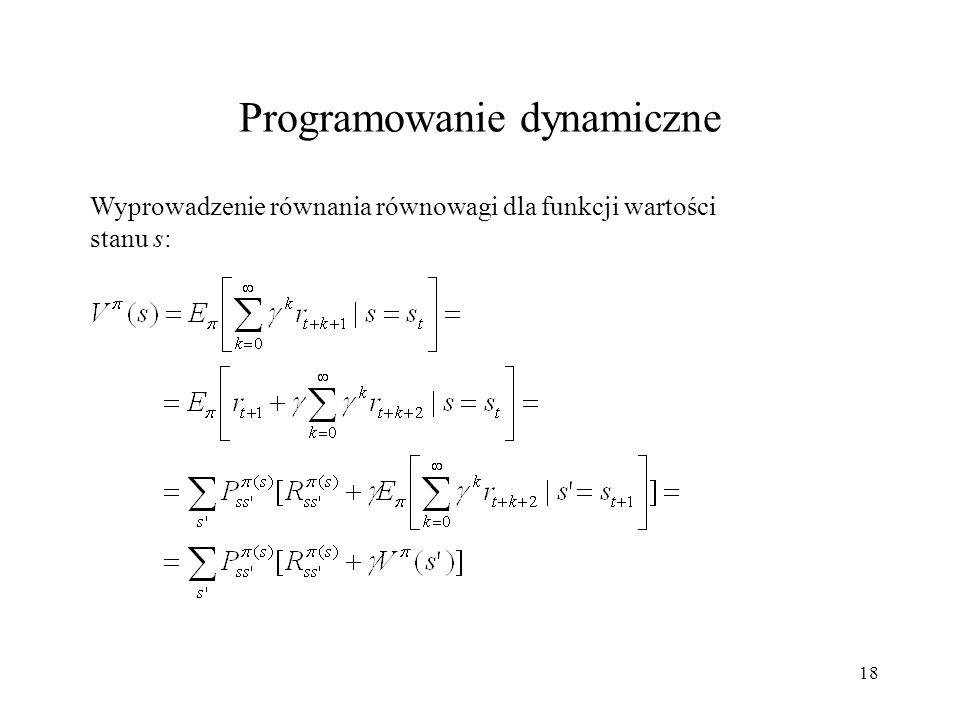 18 Wyprowadzenie równania równowagi dla funkcji wartości stanu s: Programowanie dynamiczne