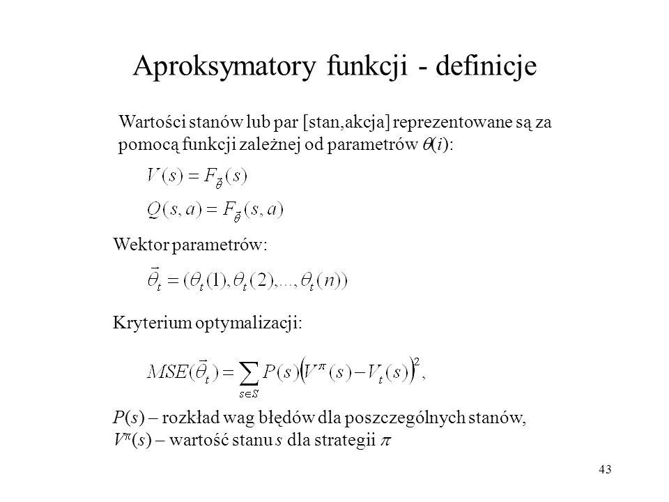 43 Aproksymatory funkcji - definicje Wektor parametrów: Kryterium optymalizacji: P(s) – rozkład wag błędów dla poszczególnych stanów, V (s) – wartość