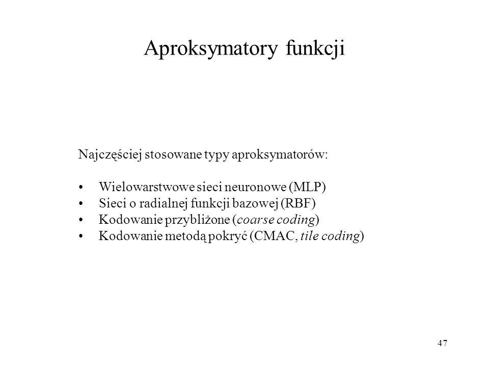 47 Aproksymatory funkcji Najczęściej stosowane typy aproksymatorów: Wielowarstwowe sieci neuronowe (MLP) Sieci o radialnej funkcji bazowej (RBF) Kodow
