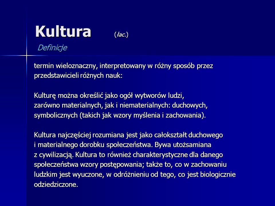 Kultura (łac.) termin wieloznaczny, interpretowany w różny sposób przez przedstawicieli różnych nauk: Kulturę można określić jako ogół wytworów ludzi,