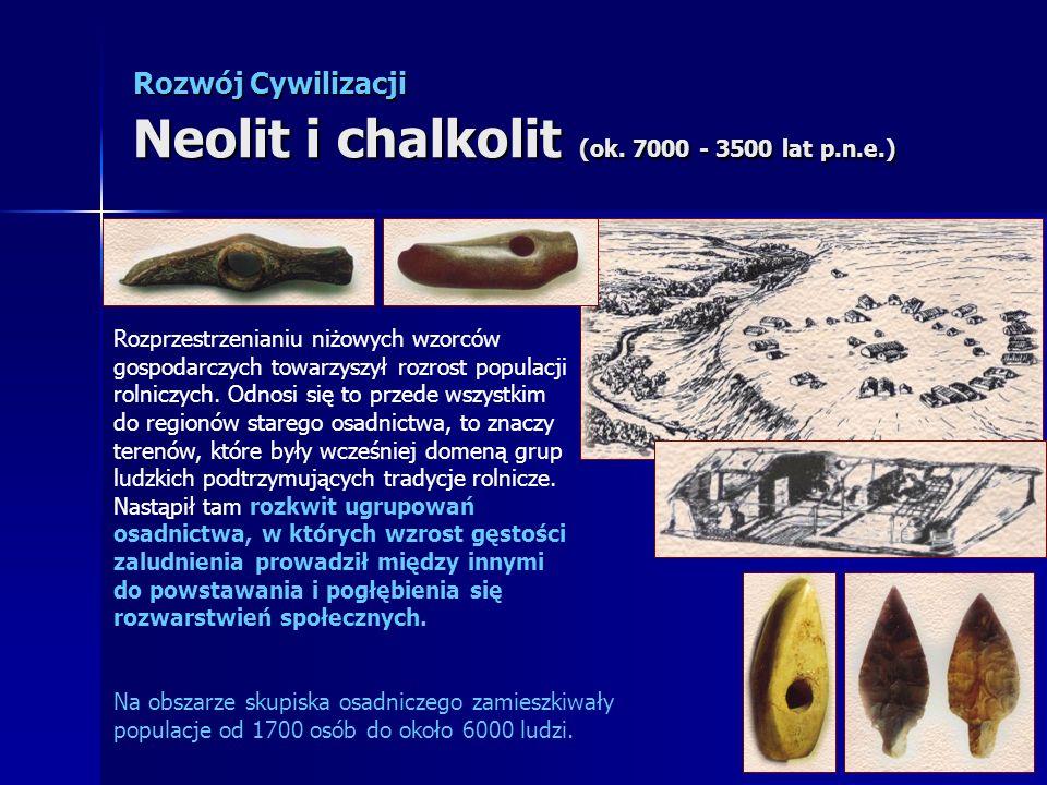 Rozwój Cywilizacji Neolit i chalkolit (ok. 7000 - 3500 lat p.n.e.) Rozprzestrzenianiu niżowych wzorców gospodarczych towarzyszył rozrost populacji rol