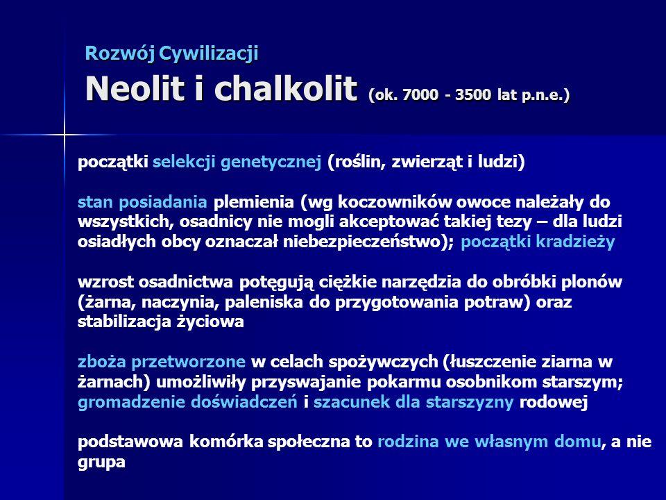 Rozwój Cywilizacji Neolit i chalkolit (ok. 7000 - 3500 lat p.n.e.) początki selekcji genetycznej (roślin, zwierząt i ludzi) stan posiadania plemienia
