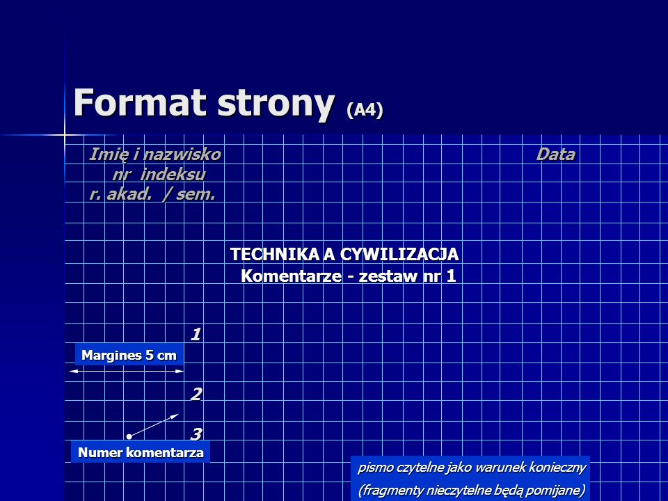 Format strony (A4) Data TECHNIKA A CYWILIZACJA Komentarze - zestaw nr 1 Imię i nazwisko nr indeksu r. akad. / sem. Margines 5 cm 123 Numer komentarza