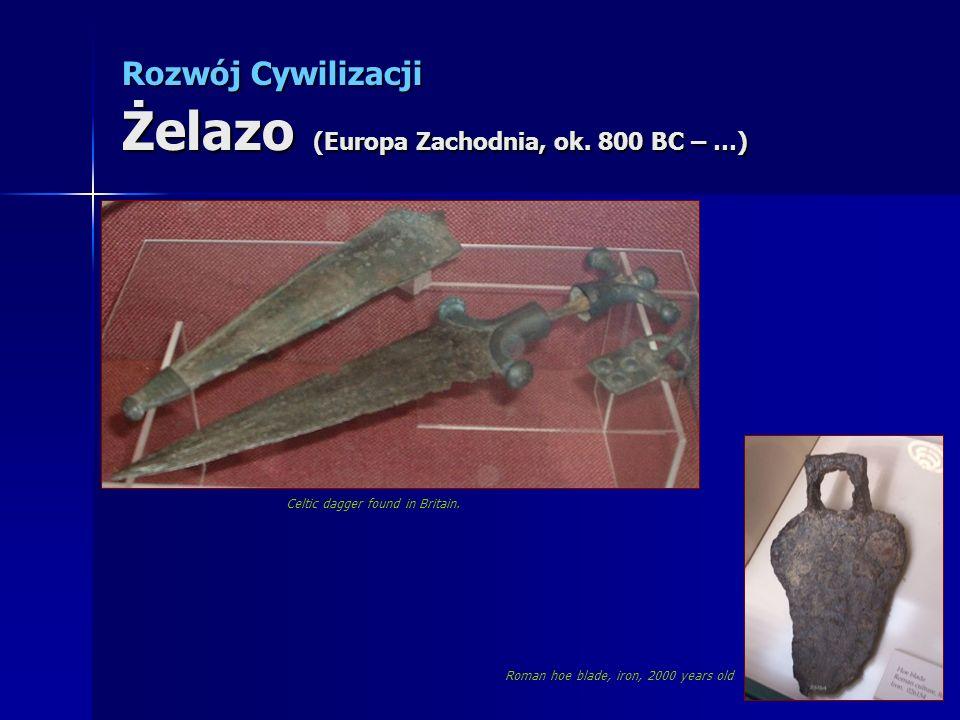Rozwój Cywilizacji Żelazo (Europa Zachodnia, ok. 800 BC – …) Celtic dagger found in Britain. Roman hoe blade, iron, 2000 years old
