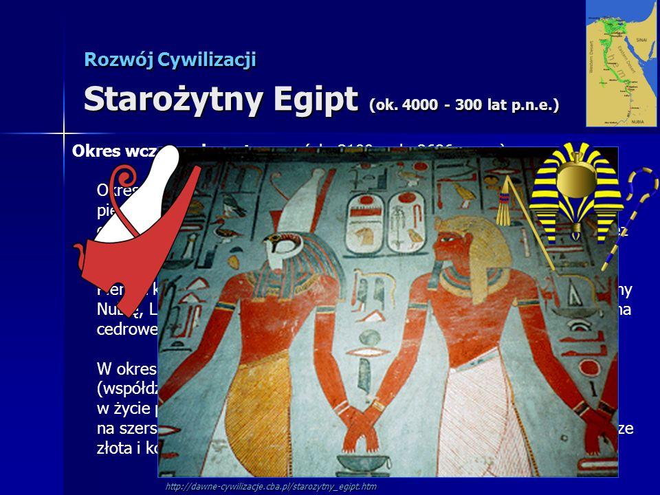 Rozwój Cywilizacji Starożytny Egipt (ok. 4000 - 300 lat p.n.e.) Okres wczesnodynastyczny (ok. 3100 - ok. 2686 p.n.e.) Okres historyczny starożytnego E