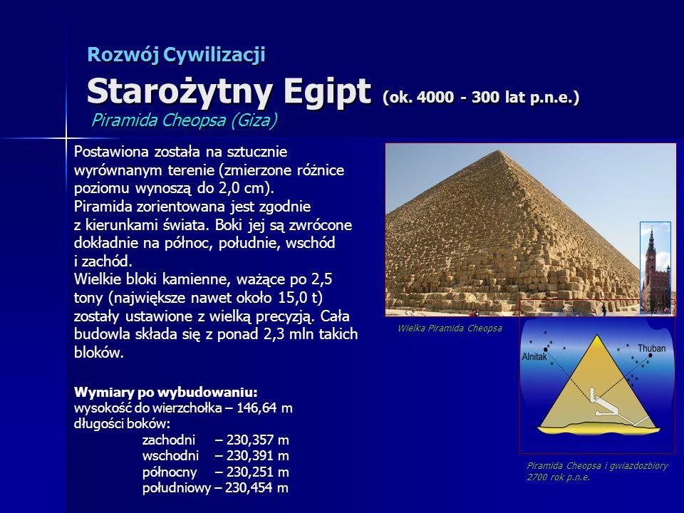 Rozwój Cywilizacji Starożytny Egipt (ok. 4000 - 300 lat p.n.e.) Wielka Piramida Cheopsa Piramida Cheopsa i gwiazdozbiory 2700 rok p.n.e. Postawiona zo
