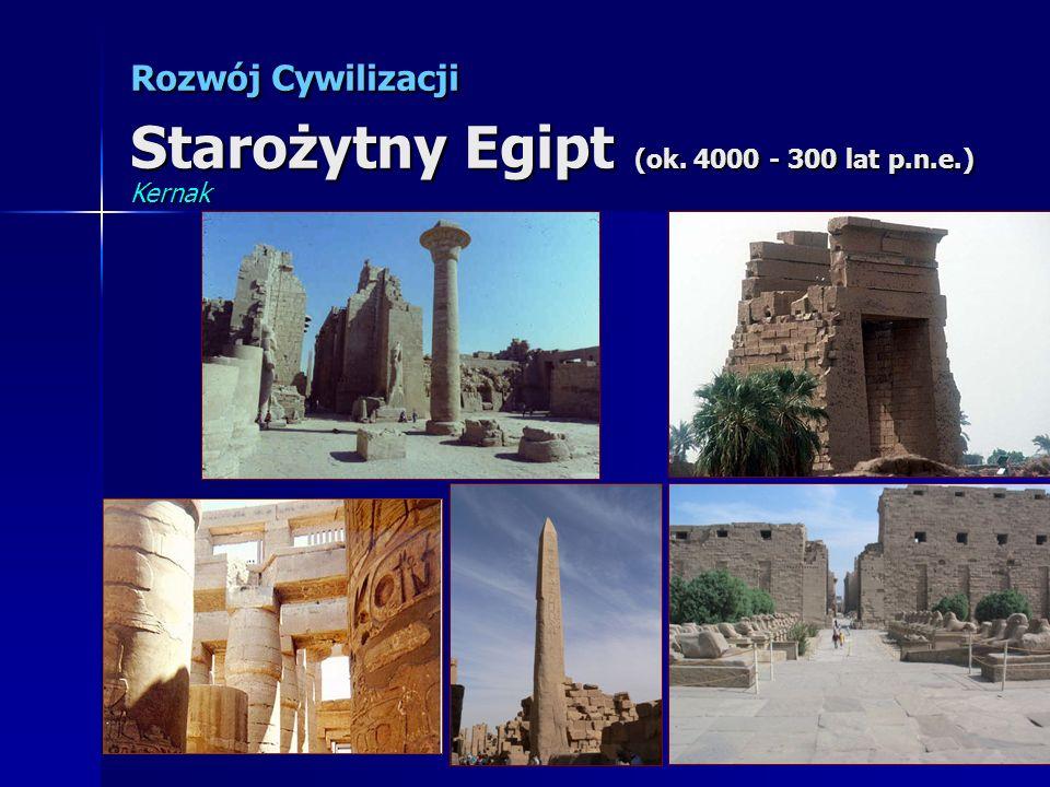 Rozwój Cywilizacji Starożytny Egipt (ok. 4000 - 300 lat p.n.e.) Kernak