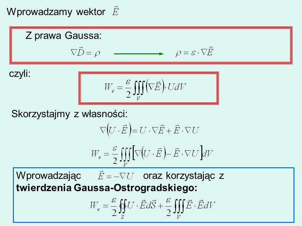 Wprowadzamy wektor Z prawa Gaussa: czyli: Skorzystajmy z własności: Wprowadzając oraz korzystając z twierdzenia Gaussa-Ostrogradskiego: