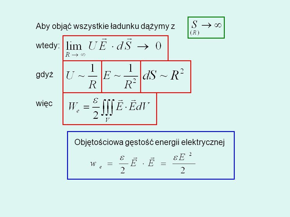Aby objąć wszystkie ładunku dążymy z wtedy: gdyż więc Objętościowa gęstość energii elektrycznej