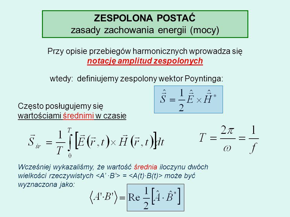 ZESPOLONA POSTAĆ zasady zachowania energii (mocy) Przy opisie przebiegów harmonicznych wprowadza się notację amplitud zespolonych wtedy:definiujemy ze