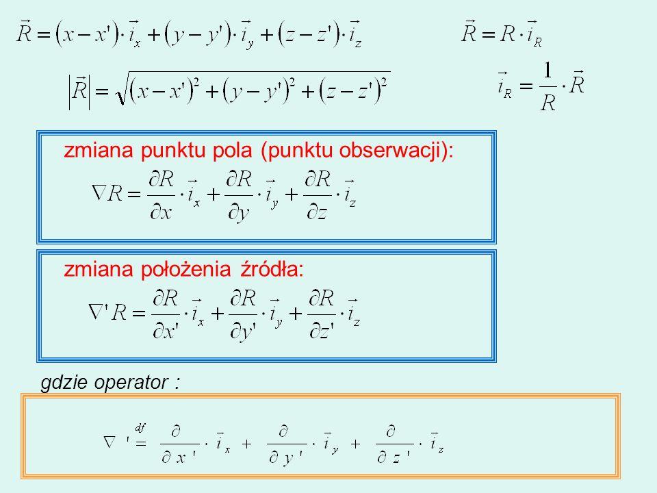 zmiana punktu pola (punktu obserwacji): zmiana położenia źródła: gdzie operator :