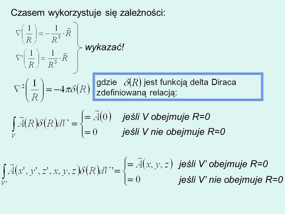Czasem wykorzystuje się zależności: wykazać! gdzie jest funkcją delta Diraca zdefiniowaną relacją: jeśli V obejmuje R=0 jeśli V nie obejmuje R=0 jeśli