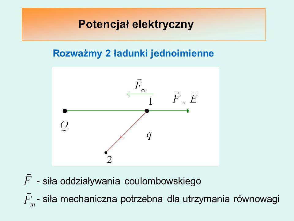 Potencjał elektryczny Rozważmy 2 ładunki jednoimienne - siła oddziaływania coulombowskiego - siła mechaniczna potrzebna dla utrzymania równowagi