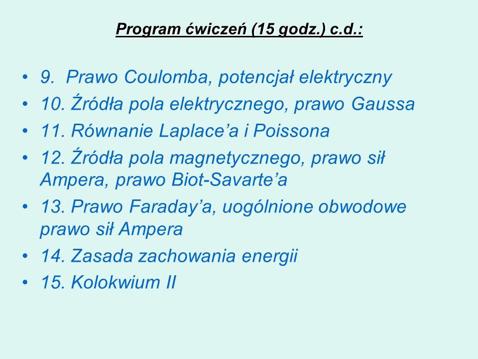 Program ćwiczeń (15 godz.) c.d.: 9. Prawo Coulomba, potencjał elektryczny 10. Źródła pola elektrycznego, prawo Gaussa 11. Równanie Laplacea i Poissona