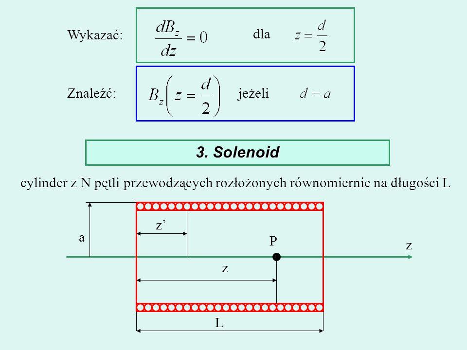 Wykazać: dla Znaleźć:jeżeli 3. Solenoid cylinder z N pętli przewodzących rozłożonych równomiernie na długości L L P z a z z