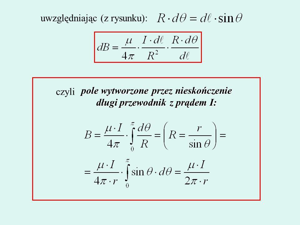 uwzględniając (z rysunku): czyli pole wytworzone przez nieskończenie długi przewodnik z prądem I:
