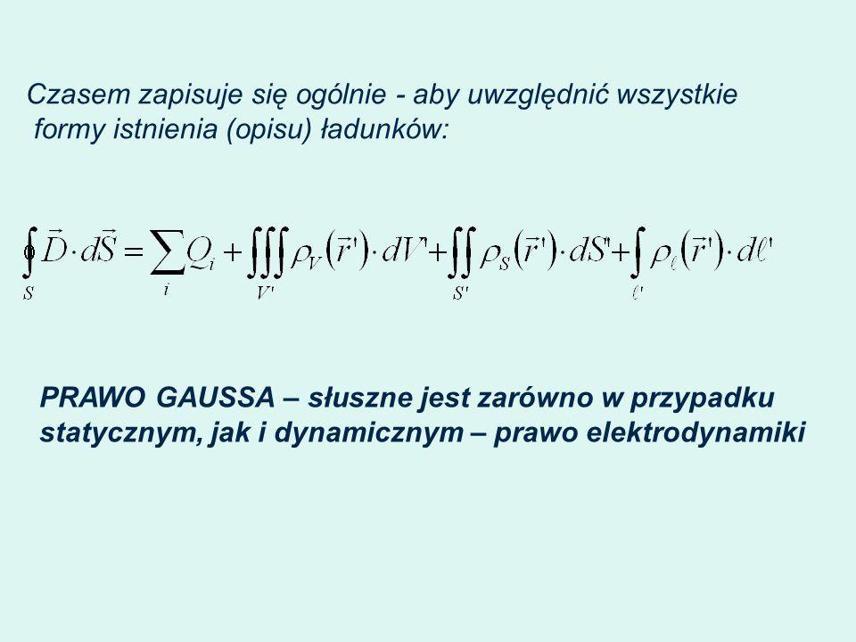 Czasem zapisuje się ogólnie - aby uwzględnić wszystkie formy istnienia (opisu) ładunków: PRAWO GAUSSA – słuszne jest zarówno w przypadku statycznym, j