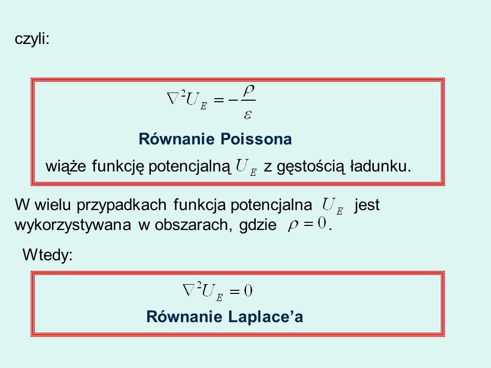 czyli: Równanie Poissona wiąże funkcję potencjalną z gęstością ładunku. W wielu przypadkach funkcja potencjalna jest wykorzystywana w obszarach, gdzie