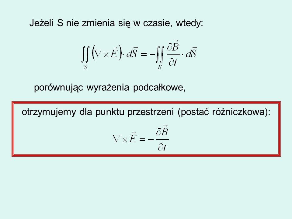 Jeżeli S nie zmienia się w czasie, wtedy: porównując wyrażenia podcałkowe, otrzymujemy dla punktu przestrzeni (postać różniczkowa):