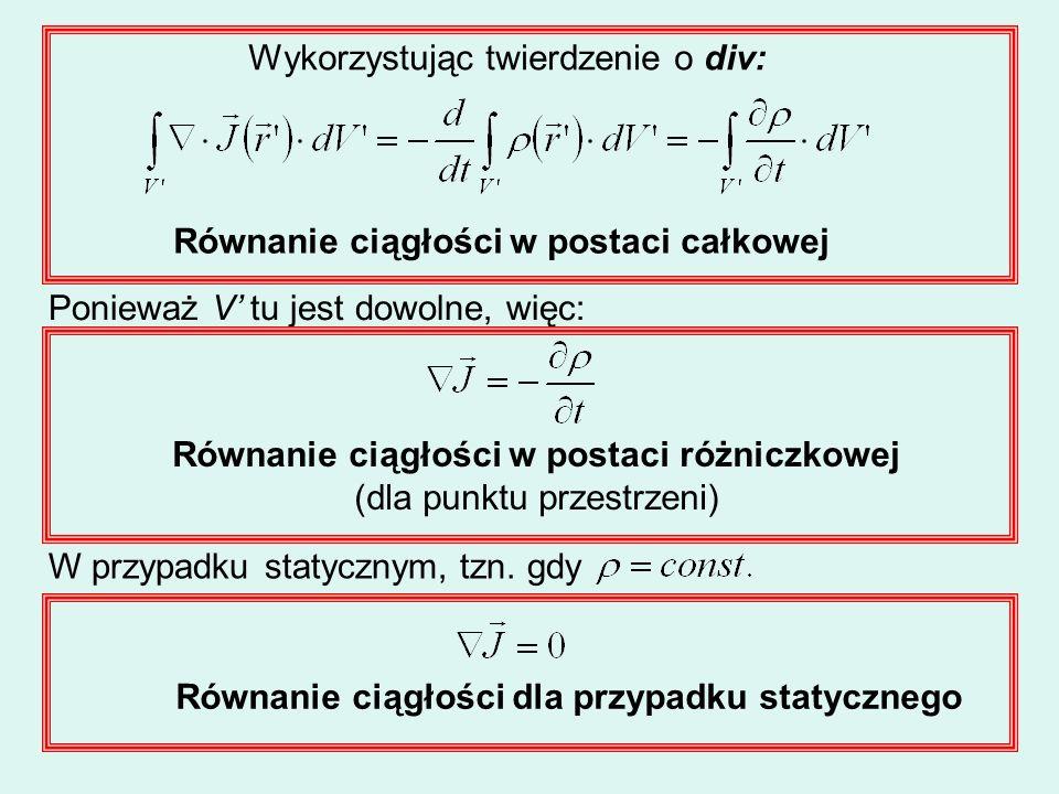 Wykorzystując twierdzenie o div: Równanie ciągłości w postaci całkowej Ponieważ V tu jest dowolne, więc: Równanie ciągłości w postaci różniczkowej (dl