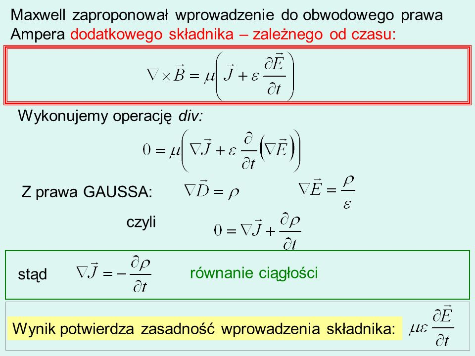 Maxwell zaproponował wprowadzenie do obwodowego prawa Ampera dodatkowego składnika – zależnego od czasu: Wykonujemy operację div: Z prawa GAUSSA: czyl