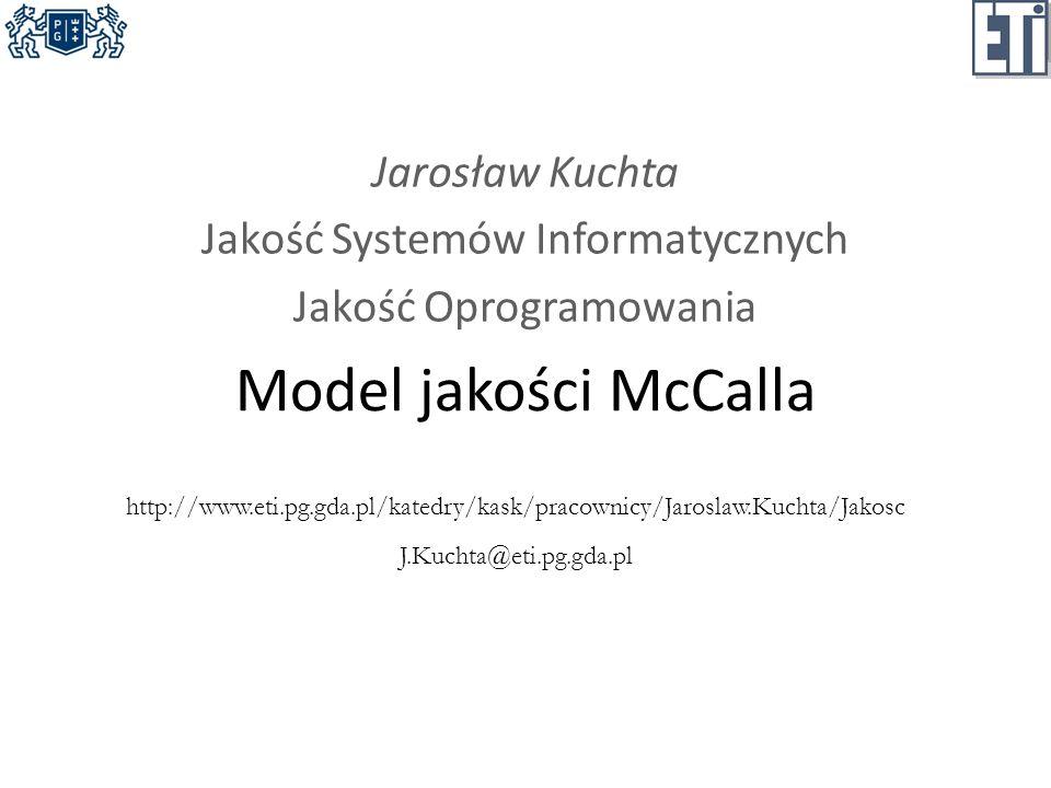 Czynniki jakości produktu Jakość systemów informatycznych Model jakości McCalla2 Operacje produktu Zmiany produktu Przeglądy produktu źródło: Pressman Utrzymywalność (Czy mogę to utrzymać?) Elastyczność (Czy mogę to zmieniać?) Testowalność (Czy mogę to testować?) Przenośność (Czy mogę to uruchomić na innej maszynie?) Łatwość powtórnego użycia (Czy mogę wykorzystać część tego?) Łatwość współdziałania (Czy będę mógł współpracować z innym systemem?) Poprawność (Czy to robi to, co ja chcę?) Wiarygodność (Czy to robi dokładnie to przez cały czas?) Wydajność (Czy to będzie odpowiednio działać na moim sprzęcie?) Integralność (Czy to jest bezpieczne?) Użyteczność (Czy to jest zaprojektowane pod użytkownika?)