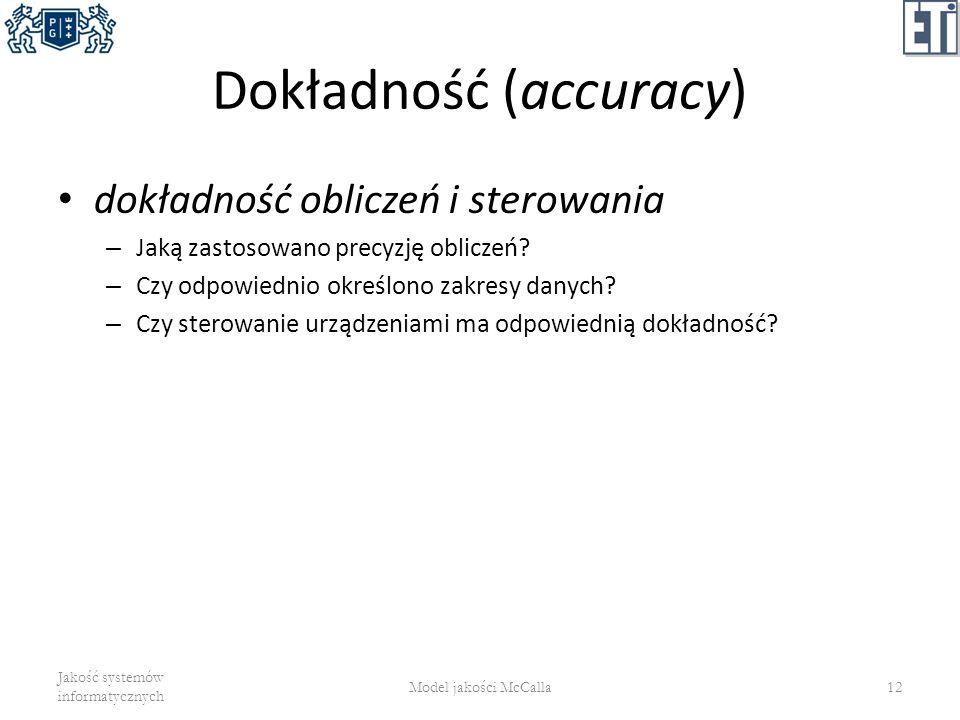 Dokładność (accuracy) dokładność obliczeń i sterowania – Jaką zastosowano precyzję obliczeń? – Czy odpowiednio określono zakresy danych? – Czy sterowa