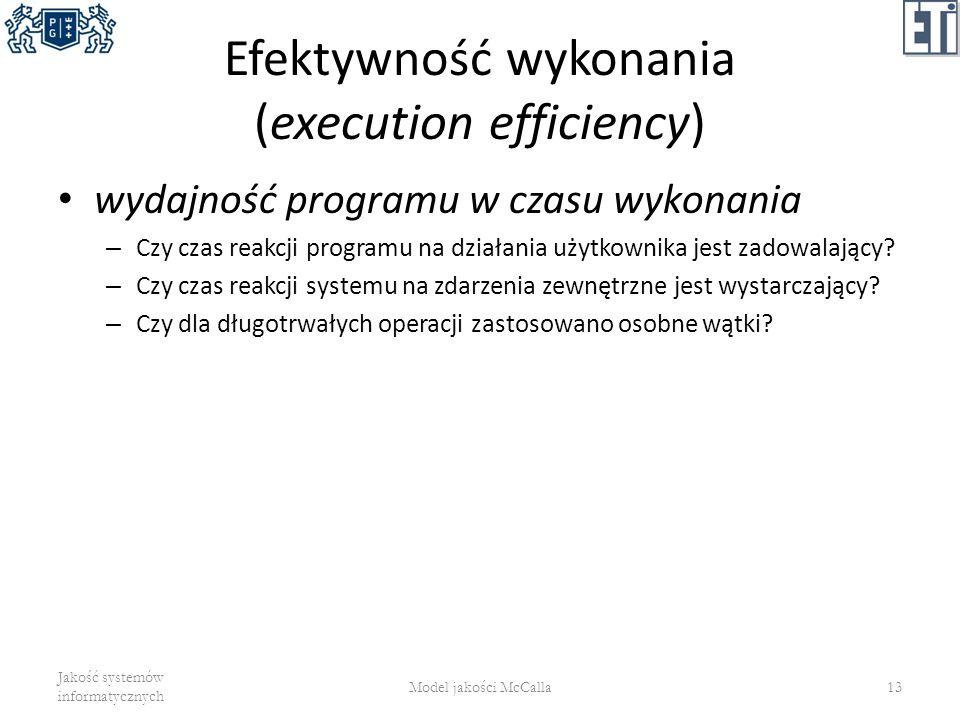 Efektywność wykonania (execution efficiency) wydajność programu w czasu wykonania – Czy czas reakcji programu na działania użytkownika jest zadowalają