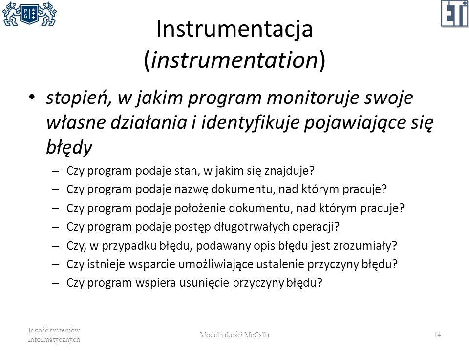 Instrumentacja (instrumentation) stopień, w jakim program monitoruje swoje własne działania i identyfikuje pojawiające się błędy – Czy program podaje