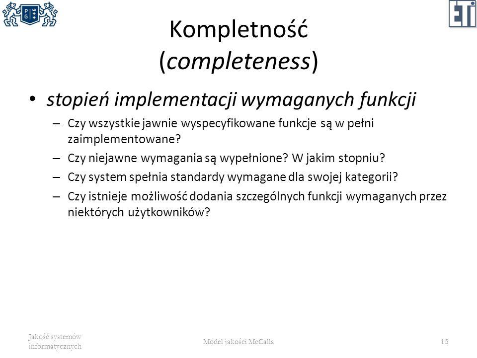 Kompletność (completeness) stopień implementacji wymaganych funkcji – Czy wszystkie jawnie wyspecyfikowane funkcje są w pełni zaimplementowane? – Czy