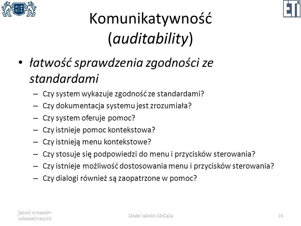 Komunikatywność (auditability) łatwość sprawdzenia zgodności ze standardami – Czy system wykazuje zgodność ze standardami? – Czy dokumentacja systemu