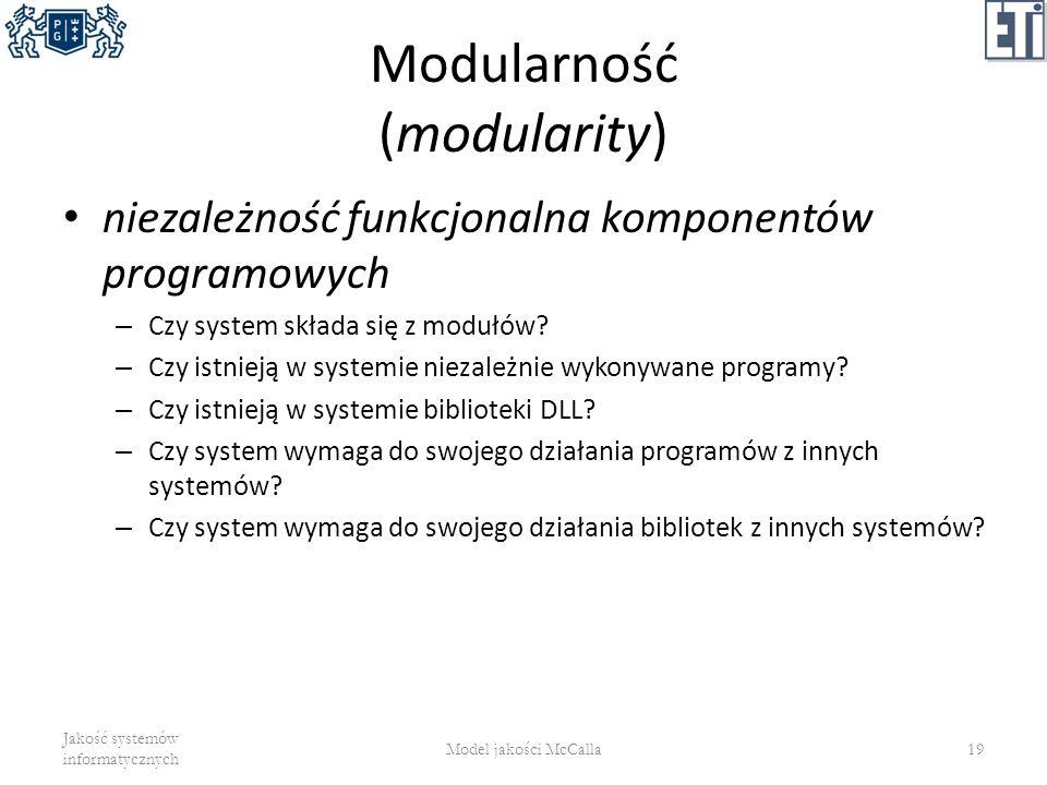 Modularność (modularity) niezależność funkcjonalna komponentów programowych – Czy system składa się z modułów? – Czy istnieją w systemie niezależnie w
