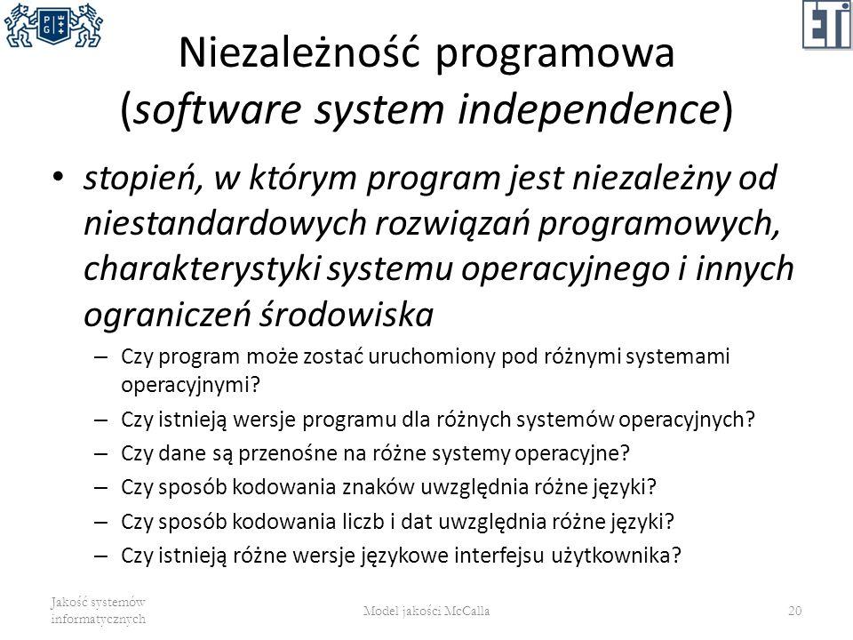 Niezależność programowa (software system independence) stopień, w którym program jest niezależny od niestandardowych rozwiązań programowych, charakter