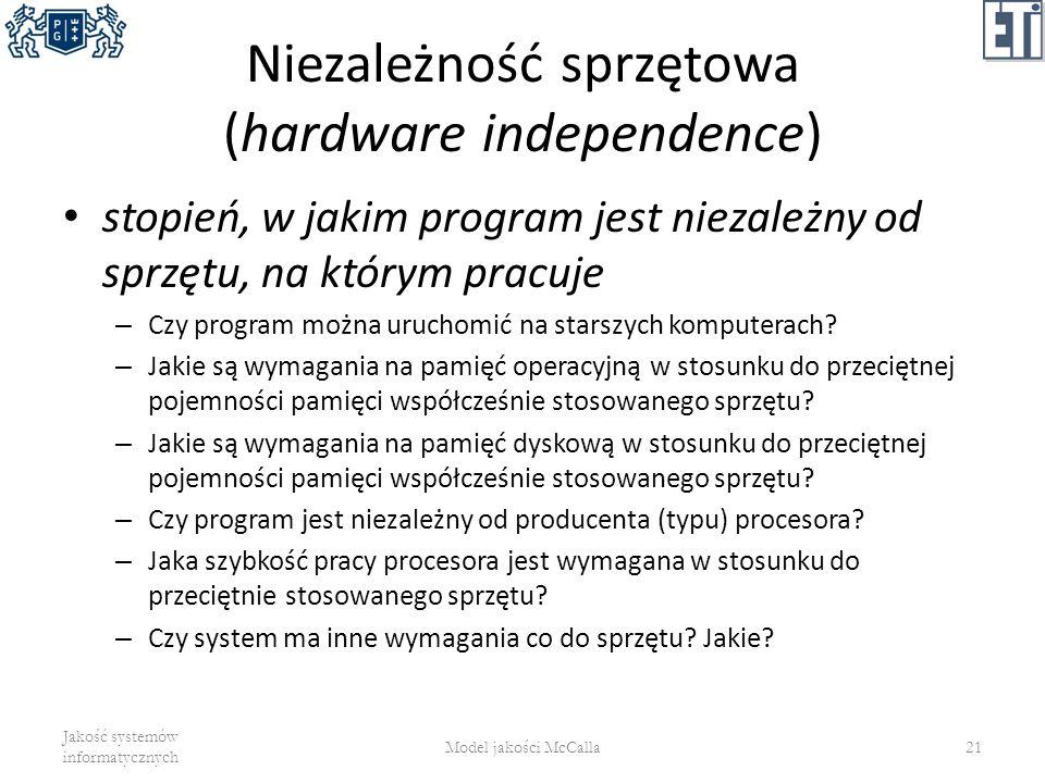 Niezależność sprzętowa (hardware independence) stopień, w jakim program jest niezależny od sprzętu, na którym pracuje – Czy program można uruchomić na